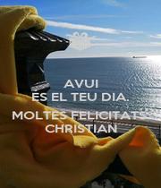 AVUI ÉS EL TEU DIA.  MOLTES FELICITATS  CHRISTIAN - Personalised Poster A1 size