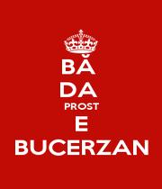 BĂ  DA  PROST E BUCERZAN - Personalised Poster A1 size