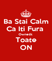 Ba Stai Calm Ca Iti Fura  Ownetik  Toate ON - Personalised Poster A1 size