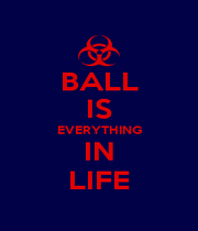 BALL IS EVERYTHING IN LIFE - Personalised Poster A1 size