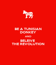 BE A TUNISIAN DONKEY AND BELEIVE  THE REVOLUTION - Personalised Poster A1 size
