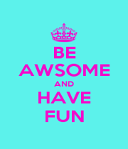 BE AWSOME AND HAVE FUN - Personalised Poster A1 size
