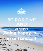 BE POSITIVE AND BE HAPPY (Being happy is.... in ur hand.....) - Personalised Poster A1 size