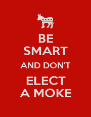 BE SMART AND DON'T ELECT A MOKE - Personalised Poster A1 size