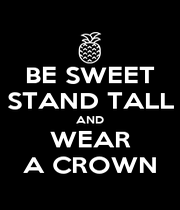 BE SWEET STAND TALL AND WEAR A CROWN - Personalised Poster A1 size
