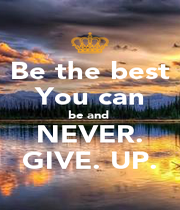 Be the best You can be and  NEVER. GIVE. UP. - Personalised Poster A4 size