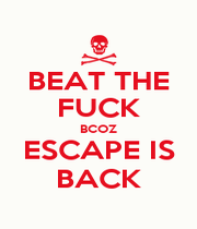 BEAT THE FUCK BCOZ ESCAPE IS BACK - Personalised Poster A1 size