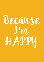 Because I'm HAPPY - Personalised Poster A1 size