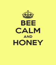 BEE CALM AND HONEY  - Personalised Poster A1 size