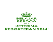 BELAJAR BERDOA BIAR KETERIMA KEDOKTERAN 2014! - Personalised Poster A4 size