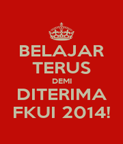 BELAJAR TERUS DEMI DITERIMA FKUI 2014! - Personalised Poster A4 size