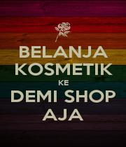 BELANJA KOSMETIK KE DEMI SHOP AJA - Personalised Poster A1 size