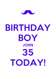 BIRTHDAY BOY JOHN 35 TODAY! - Personalised Poster A4 size