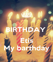 BIRTHDAY   Etis My barthday - Personalised Poster A1 size
