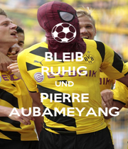 BLEIB RUHIG UND PIERRE AUBAMEYANG - Personalised Poster A1 size