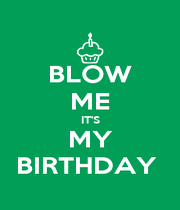 BLOW ME IT'S MY BIRTHDAY  - Personalised Poster A4 size