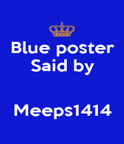 Blue poster Said by   Meeps1414 - Personalised Poster A4 size