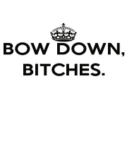 BOW DOWN, BITCHES.    - Personalised Poster A1 size