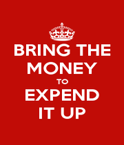 BRING THE MONEY TO EXPEND IT UP - Personalised Poster A4 size