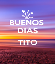BUENOS  DIAS  TITO  - Personalised Poster A1 size