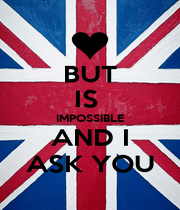 BUT IS  IMPOSSIBLE AND I ASK YOU - Personalised Poster A1 size