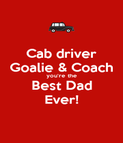 Cab driver Goalie & Coach you're the Best Dad Ever! - Personalised Poster A4 size