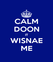 CALM DOON IT WISNAE ME - Personalised Poster A4 size