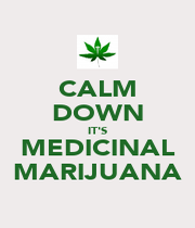 CALM DOWN IT'S MEDICINAL MARIJUANA - Personalised Poster A1 size