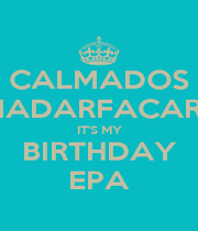 CALMADOS MADARFACARS IT'S MY BIRTHDAY EPA - Personalised Poster A1 size