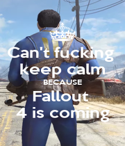 Can't fucking  keep calm BECAUSE Fallout  4 is coming - Personalised Poster A4 size