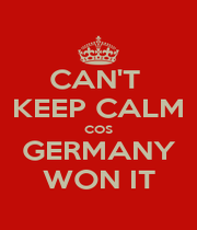 CAN'T  KEEP CALM COS GERMANY WON IT - Personalised Poster A1 size