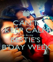 CAN'T  KEEP CALM coz its my BESTIE'S  B'DAY WEEK - Personalised Poster A4 size