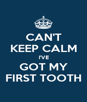 CAN'T KEEP CALM I'VE GOT MY FIRST TOOTH - Personalised Poster A4 size