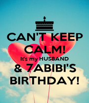 CAN'T KEEP CALM! It's my HUSBAND & 7ABIBI'S BIRTHDAY! - Personalised Poster A1 size