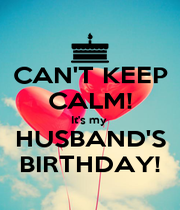 CAN'T KEEP CALM! It's my  HUSBAND'S BIRTHDAY! - Personalised Poster A1 size
