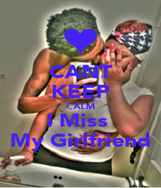 CANT KEEP CALM I Miss  My Girlfriend - Personalised Poster A1 size