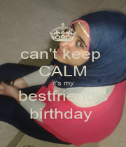 can't keep  CALM it's my bestfriend's birthday  - Personalised Poster A1 size
