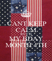 CANT KEEP CALM JULY IS MY BDAY MONTH 4TH - Personalised Poster A1 size