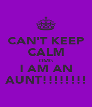 CAN'T KEEP CALM OMG I AM AN AUNT!!!!!!!! - Personalised Poster A1 size