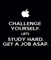 CHALLENGE  YOURSELF. LETS  STUDY HARD. GET A JOB ASAP. - Personalised Poster A4 size