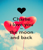 Charlie i love you to the moon and back - Personalised Poster A4 size