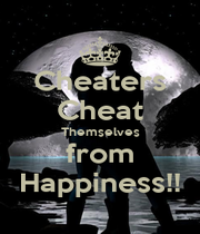 Cheaters Cheat Themselves from Happiness!! - Personalised Poster A1 size