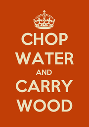 CHOP WATER AND CARRY WOOD - Personalised Poster A4 size