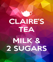 CLAIRE'S TEA  MILK & 2 SUGARS - Personalised Poster A4 size