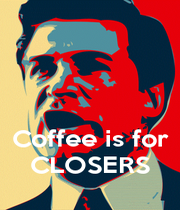 Coffee is for CLOSERS - Personalised Poster A4 size
