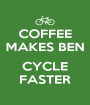 COFFEE MAKES BEN  CYCLE FASTER - Personalised Poster A4 size
