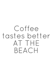 Coffee tastes better AT THE BEACH - Personalised Poster A4 size