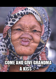 COME AND GIVE GRANDMA A KISS :-* - Personalised Poster A1 size