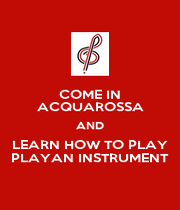 COME IN ACQUAROSSA AND LEARN HOW TO PLAY PLAYAN INSTRUMENT - Personalised Poster A1 size