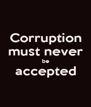 Corruption must never be accepted  - Personalised Poster A4 size